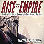 Rise of an Empire: How One Man United Greece to Defeat Xerxes's Persians | Stephen Dando-Collins