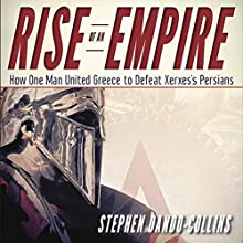 Rise of an Empire: How One Man United Greece to Defeat Xerxes's Persians Audiobook by Stephen Dando-Collins Narrated by Dennis Holland