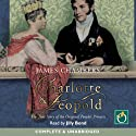 Charlotte and Leopold: The True Story of the Original People's Princess Audiobook by James Chambers Narrated by Jilly Bond
