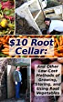$10 Root Cellar: And Other Low-Cost M...