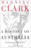 A History of Australia: Volumes III and IV: 1824-1888 (0522848982) by Clark, Manning