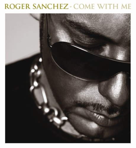 Roger Sanchez - Come With Me - Zortam Music