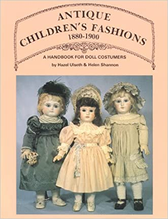 Antique Children's Fashions, 1880-1900: A Handbook for Doll Costumers