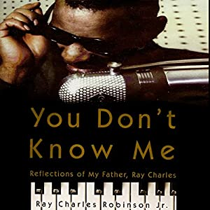You Don't Know Me - Reflections of My Father, Ray Charles - Ray Charles Robinson Jr, Mary Jane Ross