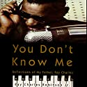 You Don't Know Me: Reflections of My Father, Ray Charles (       UNABRIDGED) by Ray Charles Robinson, Mary Jane Ross Narrated by Dominic Hoffman