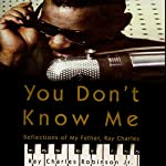 You Don't Know Me: Reflections of My Father, Ray Charles | Ray Charles Robinson,Mary Jane Ross