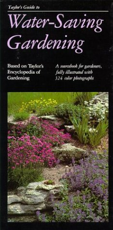 Taylor's Guide to Water-Saving Gardening: A Sourcebook for Gardeners, Fully Illustrated with 324 Color Photographs