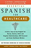 Essential Spanish for Healthcare : A Quick, Easy-To-Use Program for : Nurses, Doctors, Clinic and Hospital Administrators, Ems Personnel and Home Healthcare Workers