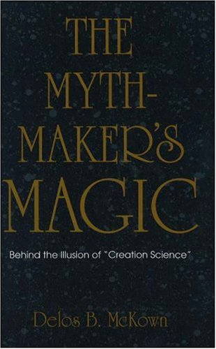 The Mythmaker's Magic: Behind the Illusion of 'Creation Science', DELOS BANNING MCKOWN