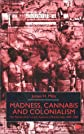 Madness, Cannabis and Colonialism: The &#39;Native Only&#39; Lunatic Asylums of British India, 1857-1900