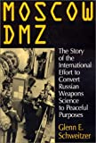 img - for Moscow Dmz: The Story of the International Effort to Convert Russian Weapons Science to Peaceful Purposes book / textbook / text book