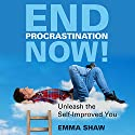 End Procrastination Now!: Unleash the Self-Improved You Audiobook by Emma Shaw Narrated by Freda Armstrong