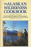 The Alaskan Wilderness Cookbook