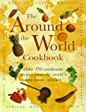 The Around the World Cookbook: Over 350 Authentic Recipes from the Worlds Best-Loved Cuisines