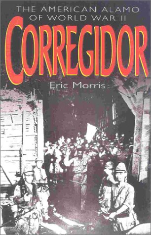 Corregidor: The American Alamo of World War II, Eric Morris