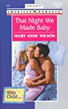 That Night We Made Baby (With Child...) (American Romance, 826) (0373168268) by Mary Anne Wilson