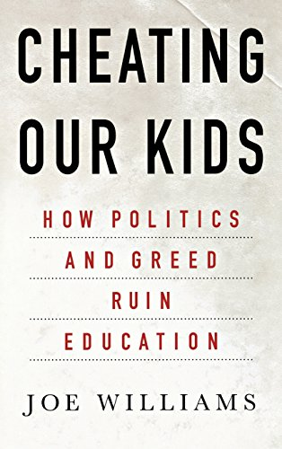 Cheating Our Kids: How Politics and Greed Ruin Education