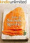 Top 50 Most Delicious Salmon Recipes...