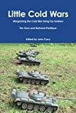 img - for Little Cold Wars Wargaming the Cold War Using Toy Soldiers book / textbook / text book