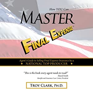 How YOU Can MASTER Final Expense | [Dr. Troy Clark]