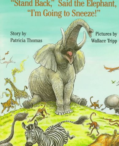 'Stand Back,' Said the Elephant, 'I'm Going to Sneeze!', Patricia Thomas