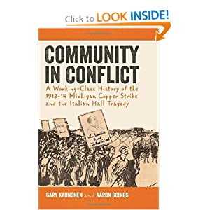 Community in Conflict: A Working-class History of the 1913-14 Michigan Copper Strike and the Italian Hall... by Gary Kaunonen and Aaron Goings