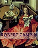 Robert Campin: A Monographic Study With Critical Catalogue (Art & Design)