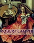 Robert Campin: A Monographic Study wi...