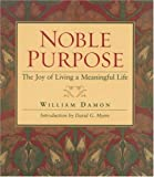 Noble Purpose: The Joy of Living a Meaningful Life (1932031545) by Damon, William