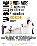 Marketing & Much More for Start Ups: How to Turn Your Profession into a Successful Business