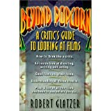 Beyond Popcorn: A Critic's Guide to Looking at Film ~ Robert Glatzer