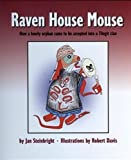 img - for Raven House Mouse: How a Lonely Orphan Came to be Accepted into a Tlingit Clan book / textbook / text book