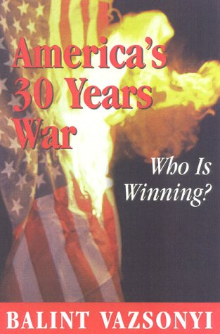 America's 30 Years War: Who Is Winning?: Balint Vazsonyi: 9780895262486: Amazon.com: Books