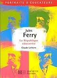 echange, troc Claude Lelièvre - Jules Ferry, La République éducatrice