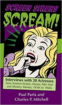 Screen Sirens Scream!: Interviews with 20 Actresses from Science