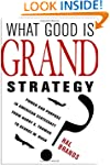 What Good Is Grand Strategy?: Power a...