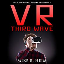 VR Third Wave: Virtual Reality Metaphysics, Book 1 Audiobook by Mike R. Heim Narrated by Harry Roger Williams, III