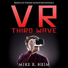 VR Third Wave: Virtual Reality Metaphysics, Book 1 | Livre audio Auteur(s) : Mike R. Heim Narrateur(s) : Harry Roger Williams, III