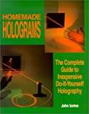 img - for Homemade Holograms: The Complete Guide to Inexpensive, Do-It-Yourself Holography book / textbook / text book