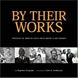 By Their Works: Profiles of Men of Faith Who Made a Difference ~ Stephen Singular