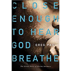 Close Enough to Hear God Breathe | [Greg Paul]