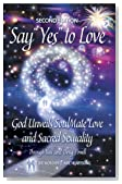 Say YES to Love: God Unveils SoulMate Love and Sacred Sexuality, Second Edition