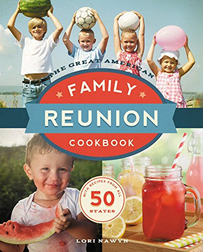 The Great American Family Reunion Cookbook: Activities, Recipes, and Stories from All 50 States by Lori Nawyn