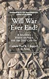 Will War Ever End?: A Soldiers Vision of Peace for the 21st Century