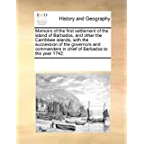 Memoirs of the first settlement of the island of Barbados, and other the Carribbee islands, with the succession...