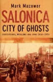 img - for Salonica, City of Ghosts: Christians, Muslims and Jews book / textbook / text book