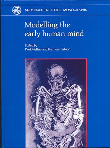 Modelling The Early Human Mind (McDonald Institute Monographs)
