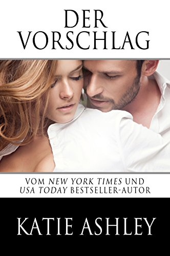 Katie Ashley - Der Vorschlag: The Proposition (German Edition)
