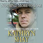 Nothing More to Lose: Hidden Cove Series, Volume 3 (       UNABRIDGED) by Kathryn Shay Narrated by Jeffrey Kafer