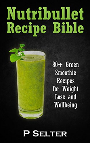 nutribullet-recipe-bible-80-green-smoothie-recipes-for-weight-loss-and-wellbeing-smoothie-recipes-we